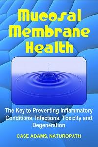 Mucosal Membrane Health by Case Adams, PhD Naturopath
